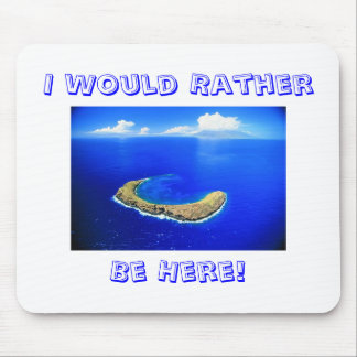 I Would Rather Be Here! Mouse Pad