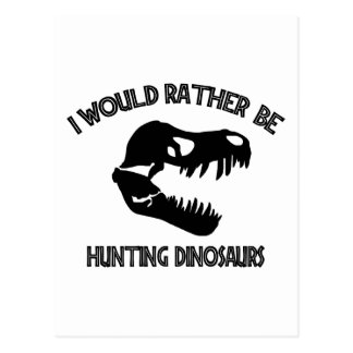 I Would Rather Be Hunting Dinosaurs Postcard