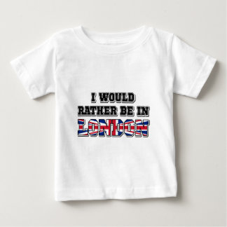 I Would Rather Be In London Baby T-Shirt