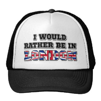 I Would Rather Be In London Cap