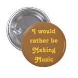 I would rather be Making Music Pin