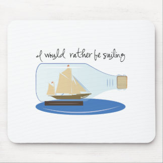 I Would Rather be Sailing Mousepad