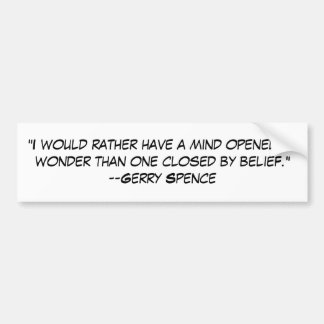 """""""I would rather have a mind opened by wonder th... Bumper Sticker"""