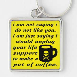 I Would Unplug Your Life Support To Make Coffee Key Ring