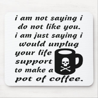 I Would Unplug Your Life Support To Make Coffee Mouse Pad