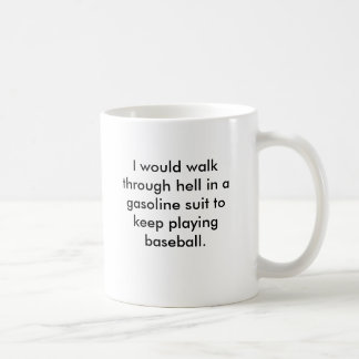 I would walk through hell in a gasoline suit to... coffee mug