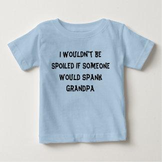 I wouldn't be spoiled ... grandpa grandma baby T-Shirt