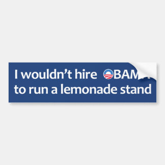 I wouldn't hire Obama to run a lemonade stand Bumper Sticker