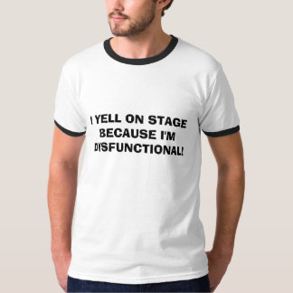 I YELL ON STAGE BECAUSE I'M DYSFUN... - Customized T-Shirt