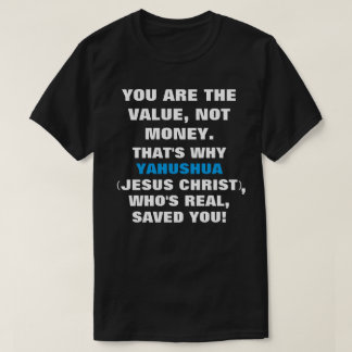 I/You the Value, Jesus Saves tee-true names T-Shirt