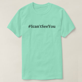 #Ican'tSeeYou (sizes s- 3xl) t-shirt