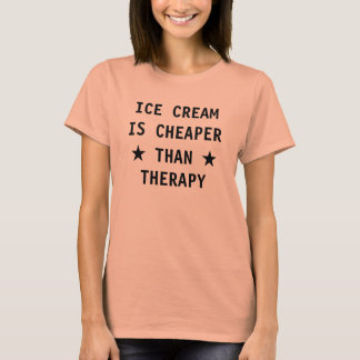 Ice cream is cheaper than therapy funny T-Shirt