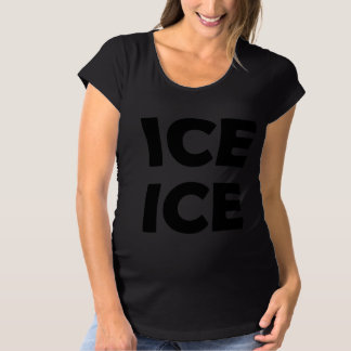 Ice Ice [Baby] Maternity T-Shirt