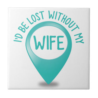 I'd be lost without my WIFE Small Square Tile