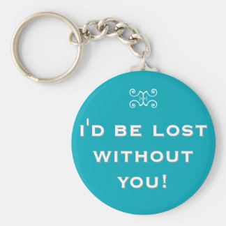 I'd be lost without you! – double meaning basic round button key ring