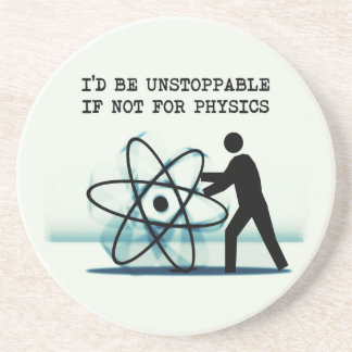I'd be unstoppable if not for physics drink coasters