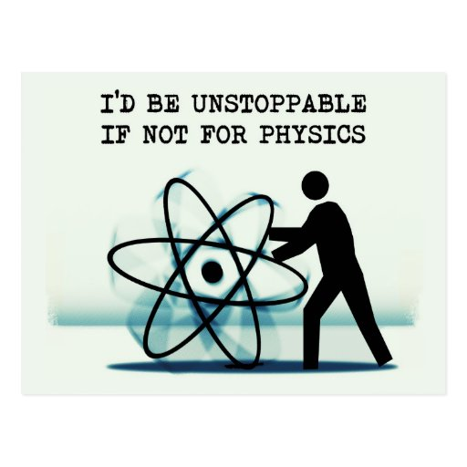 I'd be unstoppable if not for physics postcard
