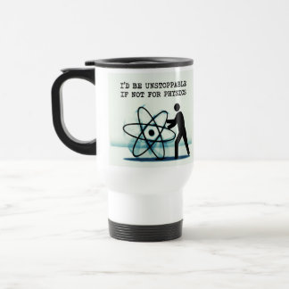 I'd be unstoppable if not for physics stainless steel travel mug