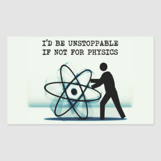 I'd be unstoppable if not for physics rectangular sticker