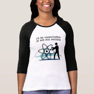 I'd be unstoppable if not for physics shirt