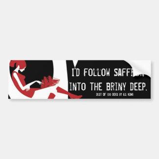 I'd Follow Saffron Into the Briny Deep Bumper Sticker