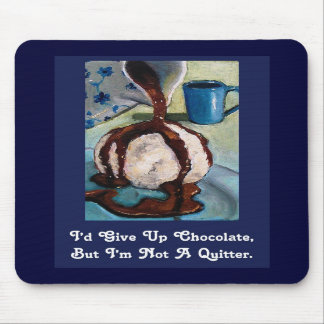 I'D GIVE UP CHOCOLATE, BUT.....MOUSEPAD MOUSE PAD
