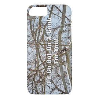 I'd Go Out On A Limb For You iPhone 7 Case