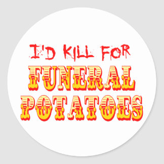 I'd Kill for Funeral Potatoes Round Sticker