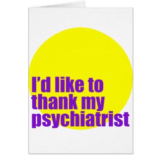 I'd like to thank my psychiatrist. greeting card