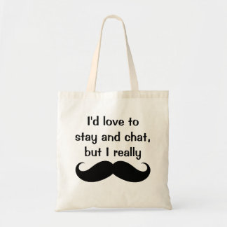 I'd Love to Stay & Chat But I Really Mustache Bags