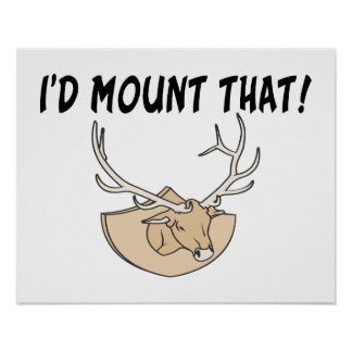 I'd Mount That Deer Head Poster