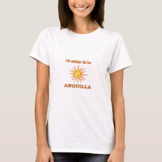 I'd Rathe Be in Anguilla T-Shirt