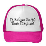 Id Rather Be 40 Than Pregnant Hat