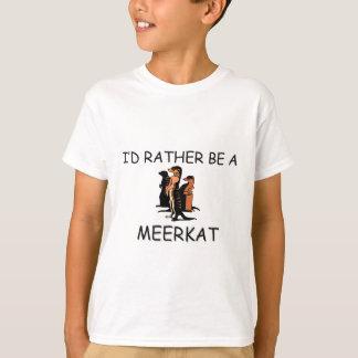I'd Rather Be A Meerkat T-Shirt