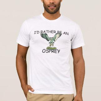 I'd Rather Be An Osprey T-Shirt
