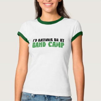 I'd Rather be at Band Camp T-Shirt