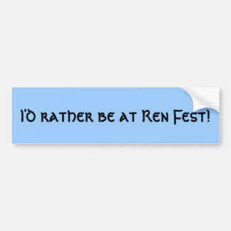 I'd rather be at Ren Fest! Bumper Sticker