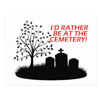 I'd Rather Be At The Cemetery Postcard