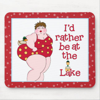 I'd Rather Be At The Lake! Mouse Pad