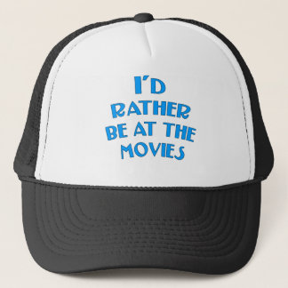 I'd Rather be at the Movies Trucker Hat