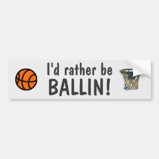 I'd rather be ballin! bumper sticker