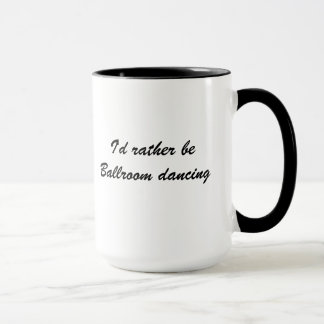 I'd rather be Ballroom Dancing coffee mug