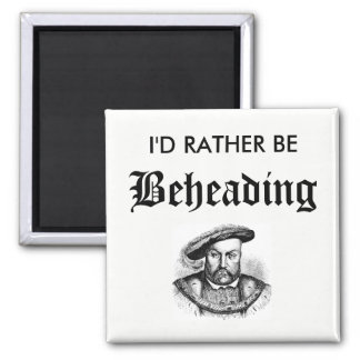 I'd Rather Be Beheading Magnet