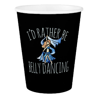 I'd rather be belly dancing paper cup