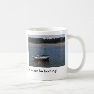 I'd Rather Be Boating! Coffee Mug