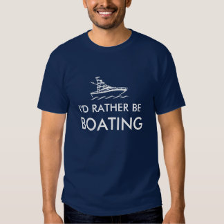 I'd rather be boating tee shirts | Humorous quote