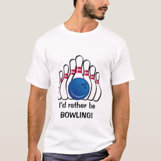 I'd rather be Bowling Customizable T-Shirt