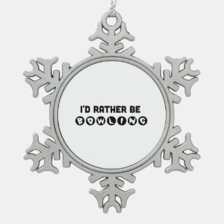 I'd Rather Be Bowling Snowflake Pewter Christmas Ornament