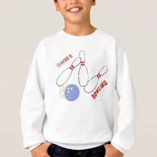 I'd Rather be Bowling Sweatshirt