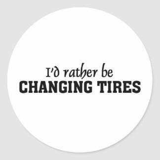 I'd rather be changing tires classic round sticker